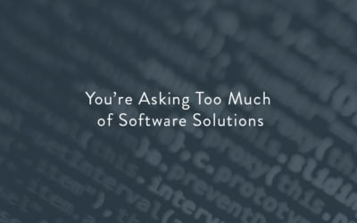 You're Asking Too Much of Software Solutions