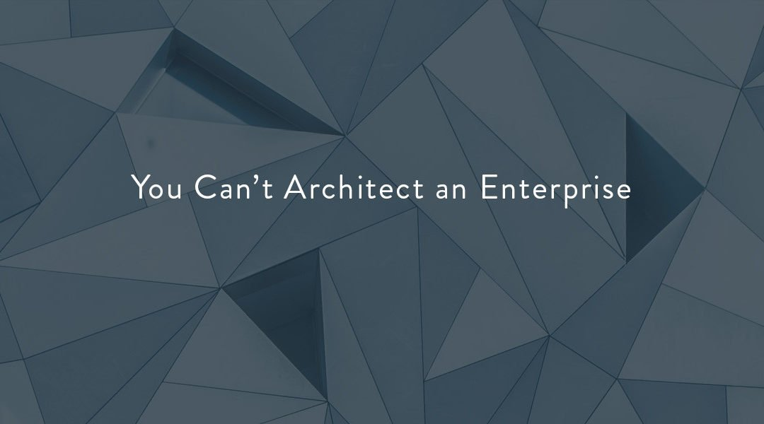 You Can't Architect an Enterprise