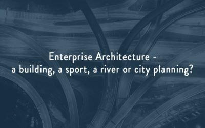 Enterprise Architecture – a building, a sport, a river or city planning?