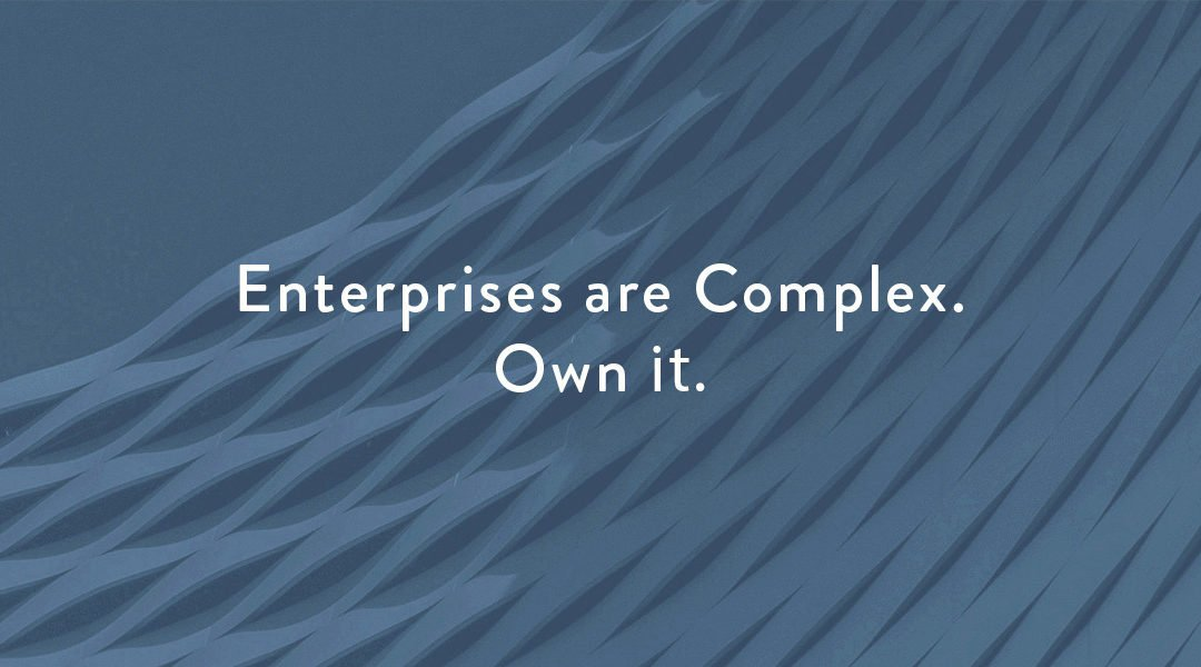 Enterprises are Complex. Own It.