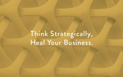 Think Strategically, Heal Your Business