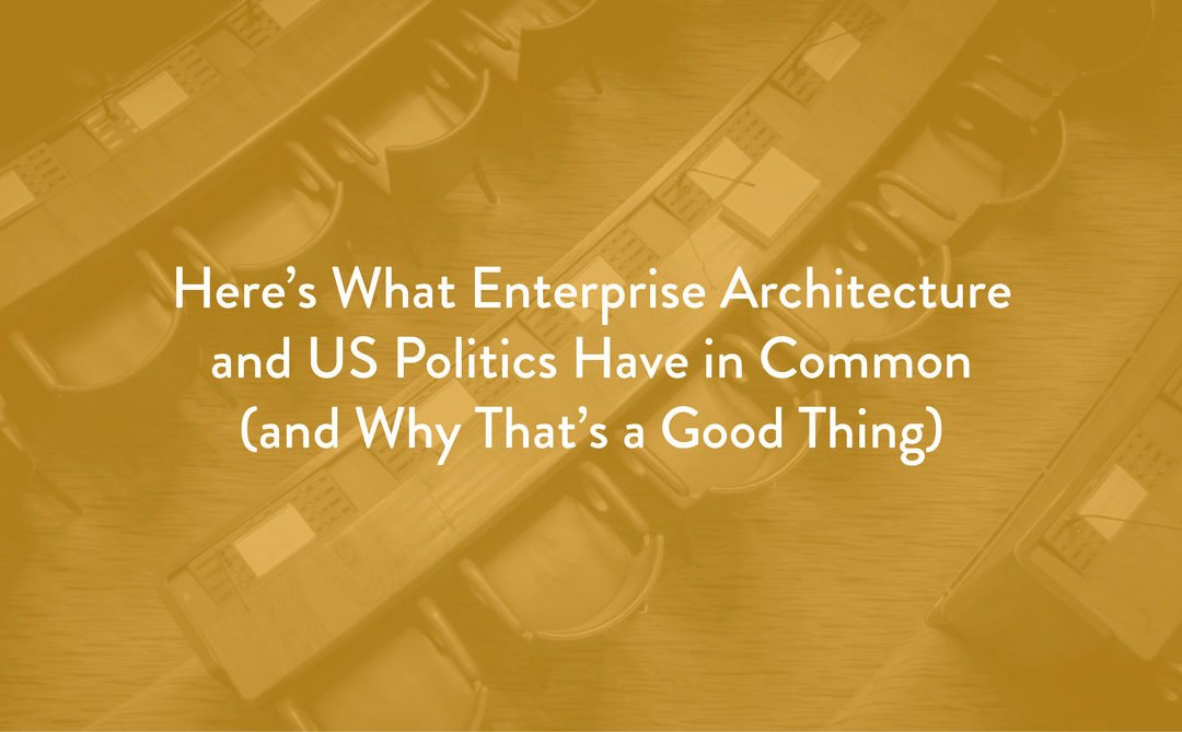 Here's What Enterprise Architecture and US Politics Have in Common (and Why That's a Good Thing)
