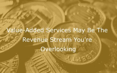 Value-Added Services May Be the Revenue Stream You're Overlooking