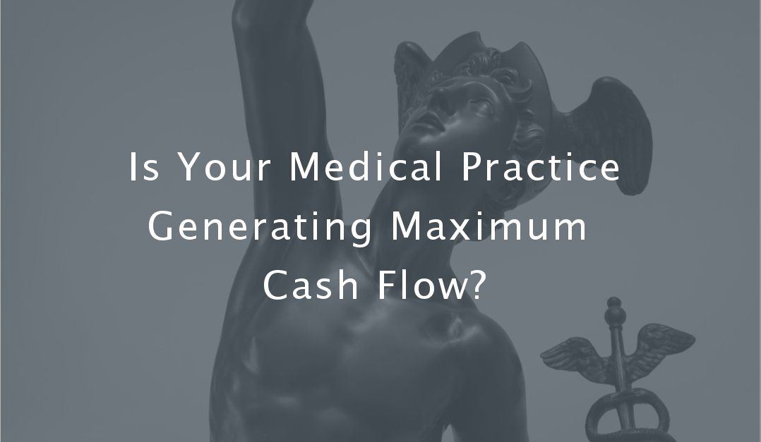 Is Your Medical Practice Generating Maximum Cash Flow?