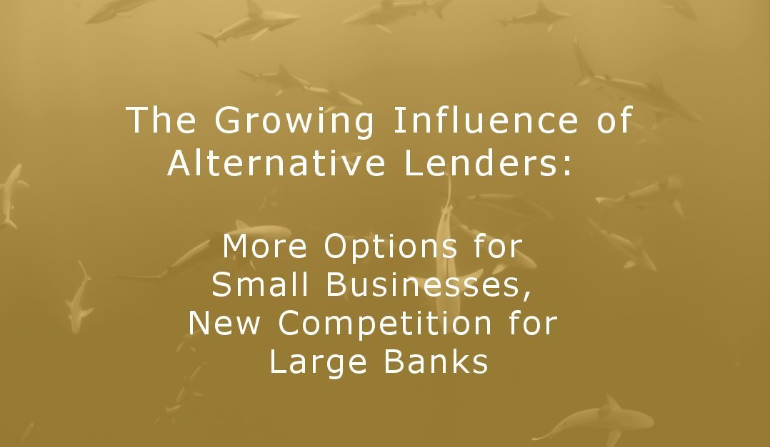 The Growing Influence of Alternative Lenders: More Options for Small Businesses, New Competition for Large Banks