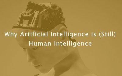 Why Artificial Intelligence is (Still) Human Intelligence