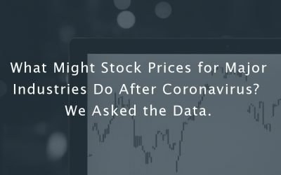 What Might Stock Prices for Major Industries Do After Coronavirus?  We Asked the Data.