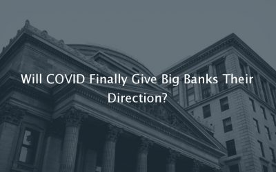 Will COVID Finally Give Big Banks Their Direction?