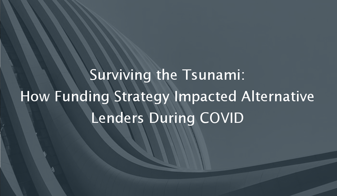 Surviving the Tsunami: How Funding Strategy Impacted Alternative Lenders During COVID